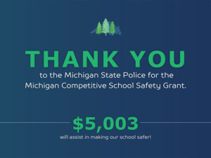 LSA - THANK YOU to the Michigan State Police for the Michigan Competitive School Safety Grant. $5,003 will assist in making our school safer!